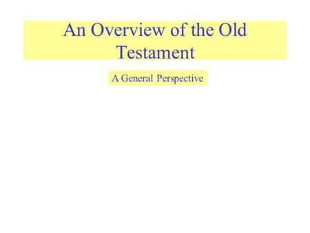 An Overview of the Old Testament A General Perspective.