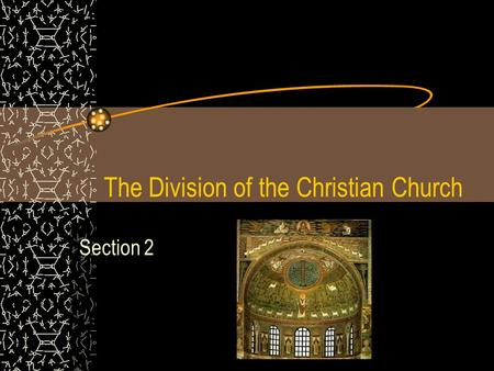 The Division of the Christian Church Section 2. Standard 7.1.3 Describe the establishment by Constantine of the new capital in Constantinople and the.