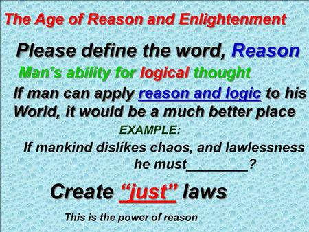 The Age of Reason and Enlightenment Please define the word, Reason Man's ability for logical thought If man can apply reason and logic to his World, it.
