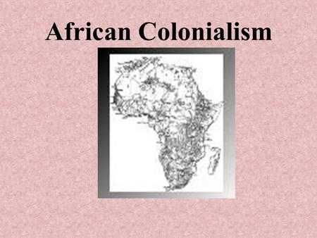 African Colonialism. Important Terms Imperialism: The policy of extending a nation's authority by territorial acquisition or by the establishment of economic.