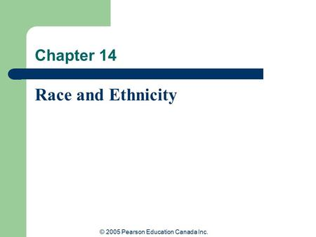 © 2005 Pearson Education Canada Inc. Chapter 14 Race and Ethnicity.