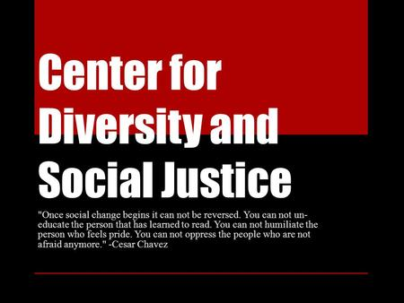 Center for Diversity and Social Justice Once social change begins it can not be reversed. You can not un- educate the person that has learned to read.