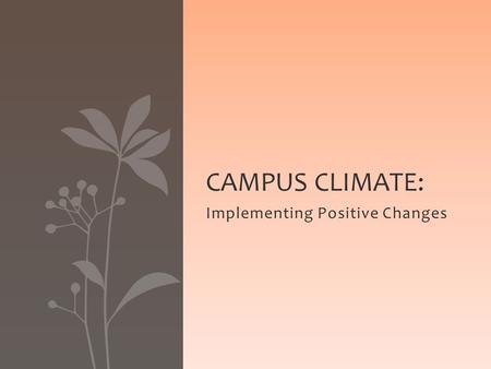 Implementing Positive Changes CAMPUS CLIMATE:. Introduction SUCCESSES: Completion of Campus Climate Survey: