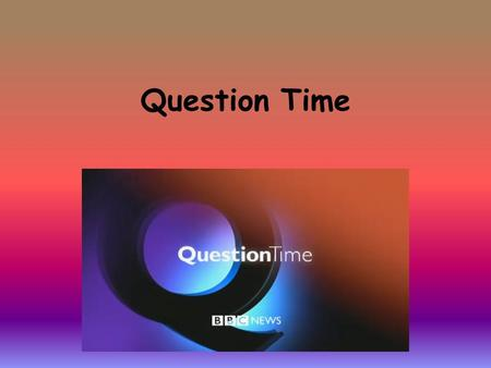 Question Time. Being Healthy We know people with a learning disability have been dying before they should because they often get rubbish support from.