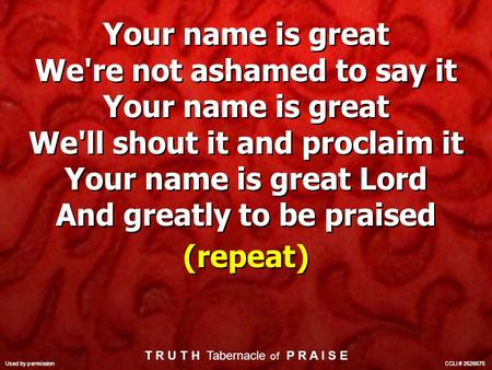 Your name is great We're not ashamed to say it Your name is great We'll shout it and proclaim it Your name is great Lord And greatly to be praised (repeat)