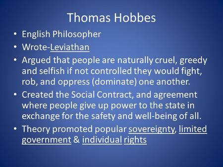 Thomas Hobbes English Philosopher Wrote-Leviathan Argued that people are naturally cruel, greedy and selfish if not controlled they would fight, rob, and.