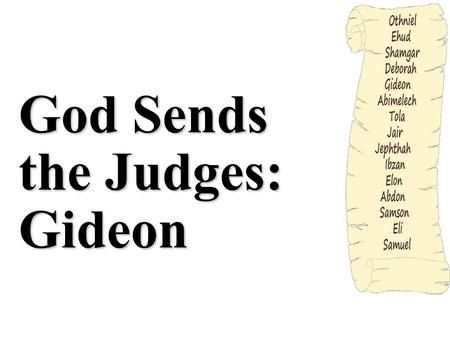 God Sends the Judges: Gideon. Introduction Our journey through the judges brings us next to Gideon. After a rest of forty years, the children of Israel.