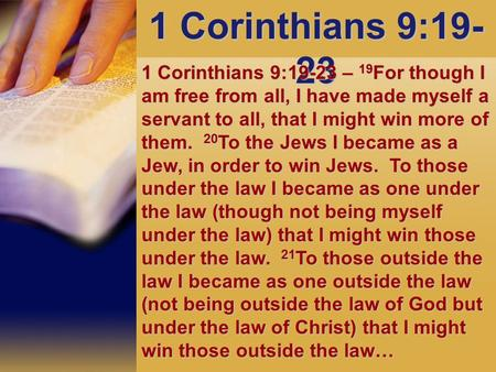 1 Corinthians 9:19-23 1 Corinthians 9:19-23 – 19For though I am free from all, I have made myself a servant to all, that I might win more of them. 20To.
