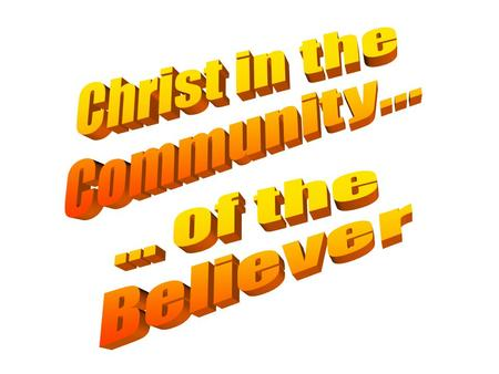Christ in the Community... ... of the Believer.