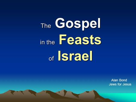The Gospel in the Feasts of Israel Alan Bond Jews for Jesus.