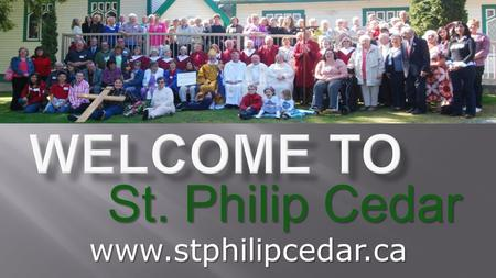 St. Philip Cedar www.stphilipcedar.ca. Welcome and Celebrations.