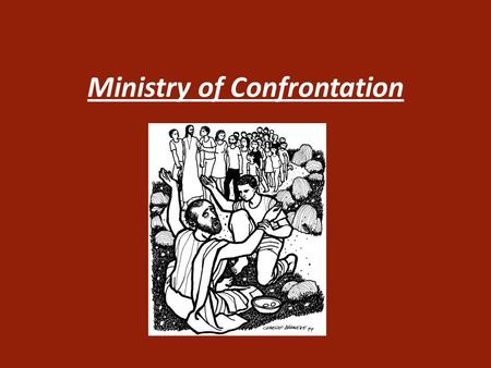 "Ministry of Confrontation. Text: Luke 4:18-19 Luke 4:18-19 NASB ""The Spirit of the Lord is upon Me, Because He anointed Me to preach the gospel to the."
