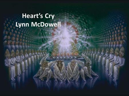 Heart's Cry Lynn McDowell. Holy, You are Holy All the earth magnifies Your Name.