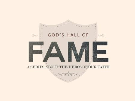 BY FAITH MOSES Today's sermon on God's Hall of Fame will probably be the most relevant of all to American Christians.