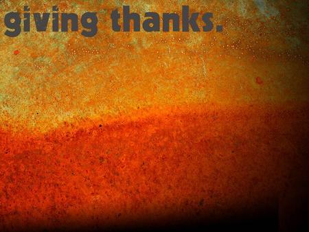 Giving thanks is… a Realization of a need and a Recognition of the one that satisfies it.