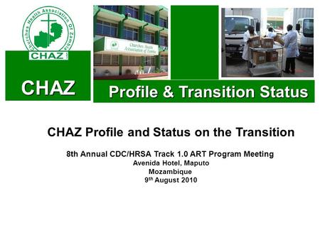 CHAZ Profile & Transition Status Profile & Transition Status CHAZ Profile and Status on the Transition 8th Annual CDC/HRSA Track 1.0 ART Program Meeting.