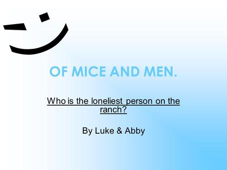 Who is the loneliest person on the ranch? By Luke & Abby