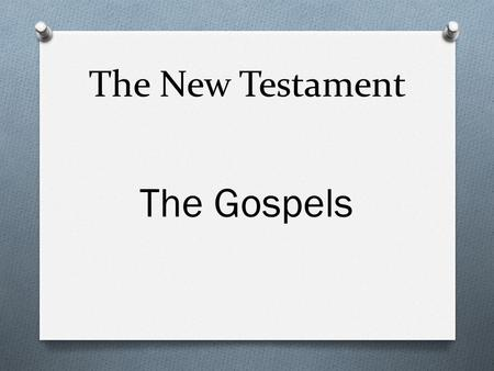 The New Testament The Gospels. The New Testament is composed of twenty-seven writings, and the New Testament divides into four sections: 1.Four Gospels.