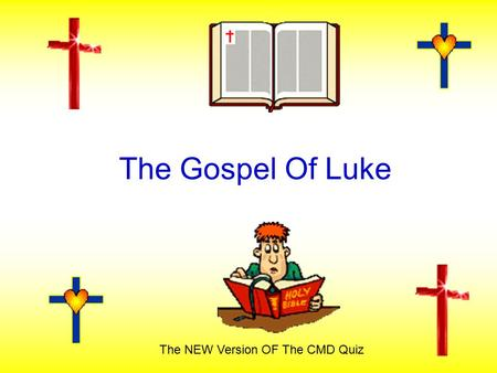 The Gospel Of Luke The NEW Version OF The CMD Quiz.