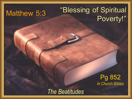 "Matthew 5:3 The Beatitudes ""Blessing of Spiritual Poverty!"" Pg 852 In Church Bibles."