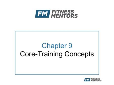 Chapter 9 Core-Training Concepts. Objectives After this presentation, the participant will be able to: –Understand the importance of the core musculature.