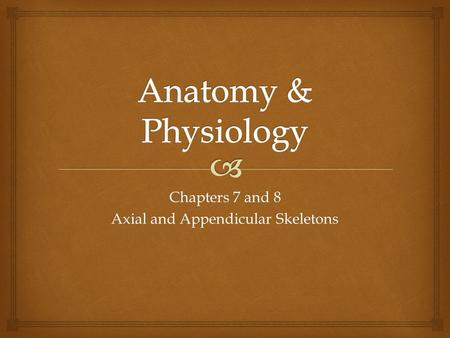 Chapters 7 and 8 Axial and Appendicular Skeletons
