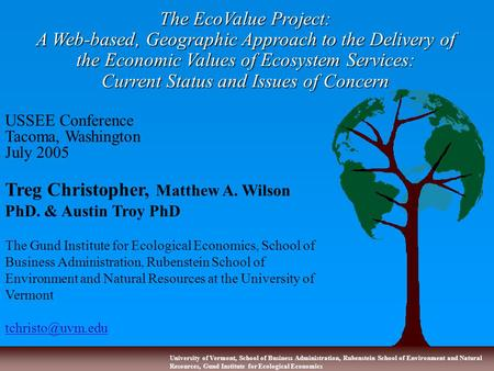 University of Vermont, School of Business Administration, Rubenstein School of Environment and Natural Resources, Gund Institute for Ecological Economics.