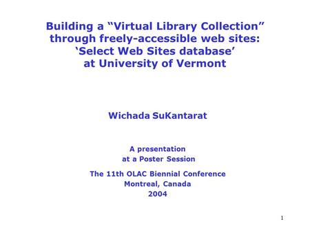 "1 Building a ""Virtual Library Collection"" through freely-accessible web sites: 'Select Web Sites database' at University of Vermont Wichada SuKantarat."
