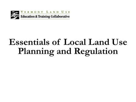 Essentials of Local Land Use Planning and Regulation.