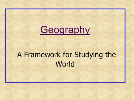 Geography A Framework for Studying the World. 2 Did You Know? U.S. education officials were shocked when a nine-nation survey found that 1 in 5 young.