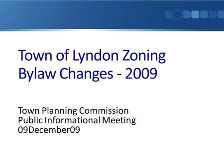 Town of Lyndon Zoning Bylaw Changes - 2009 Town Planning Commission Public Informational Meeting 09December09.