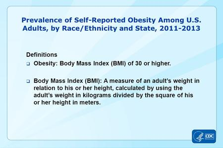 Prevalence of Self-Reported Obesity Among U.S. Adults, by Race/Ethnicity and State, 2011-2013 Definitions  Obesity: Body Mass Index (BMI) of 30 or higher.