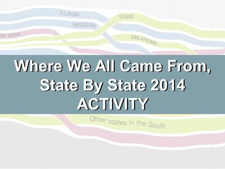 Where We All Came From, State By State 2014 ACTIVITY.