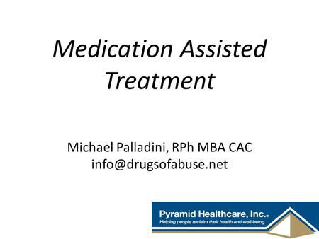 Medication Assisted Treatment   Michael Palladini, RPh MBA CAC