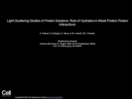 Light-Scattering Studies of Protein Solutions: Role of Hydration in Weak Protein-Protein Interactions A. Paliwal, D. Asthagiri, D. Abras, A.M. Lenhoff,