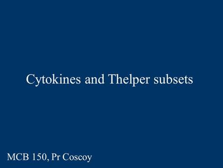 Cytokines and Thelper subsets MCB 150, Pr Coscoy.