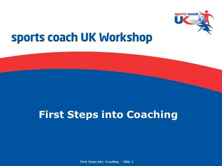 First Steps into Coaching  Slide 1 First Steps into Coaching.