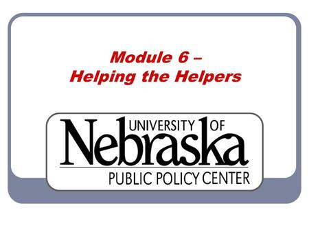 Module 6 – Helping the Helpers. Module 6 Helping the Helpers 2 Helpers Responders may experience crisis because of the work they do Often have a feeling.