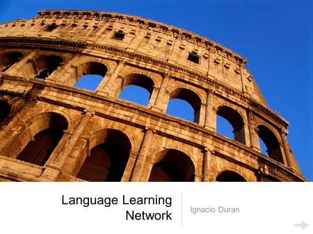 Language Learning Network Ignacio Duran. Language Learner Phase 1: Create your own textbook online You write your dialog in your language and post it.