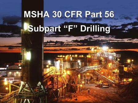 "Subpart ""F"" Drilling MSHA 30 CFR Part 56. 30 CFR § 56.7002 Equipment defects. –DRILLING Equipment defects affecting safety shall be corrected before the."