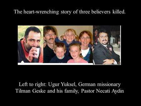 The heart-wrenching story of three believers killed.
