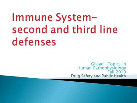 Gilead -Topics in Human Pathophysiology Fall 2010 Drug Safety and Public Health.