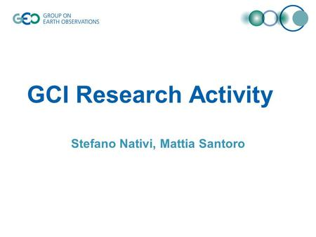GCI Research Activity Stefano Nativi, Mattia Santoro.