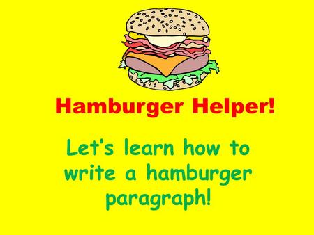 Hamburger Helper! Let's learn how to write a hamburger paragraph!