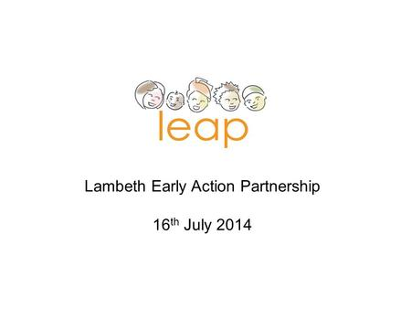 Lambeth Early Action Partnership 16 th July 2014.