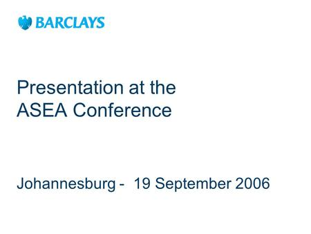 Presentation at the ASEA Conference Johannesburg - 19 September 2006.