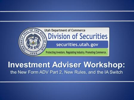 Investment Adviser Workshop: the New Form ADV Part 2, New Rules, and the IA Switch.
