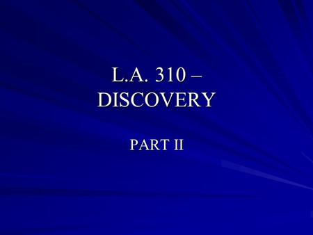 L.A. 310 – DISCOVERY PART II. Depositions C.C.P section 2025 Defined: Oral testimony taken (usually prior to trial) which is: –Under oath –Before a certified.