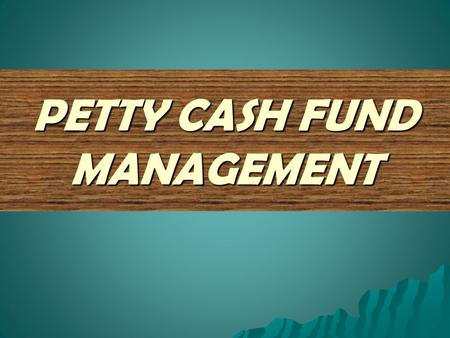 PETTY CASH FUND MANAGEMENT