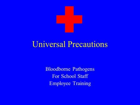 Universal Precautions Bloodborne Pathogens For School Staff Employee Training.